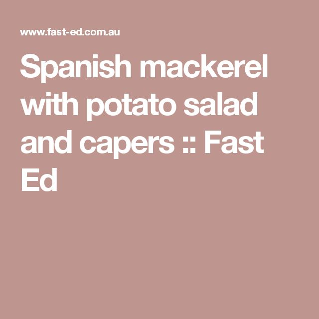 Spanish mackerel with potato salad and capers :: Fast Ed