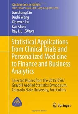 Statistical Applications from Clinical Trials and Personalized Medicine to Finance and Business Analytics: Selected Papers from the 2015 ICSA/Graybill ... Fort Collins (ICSA Book Series in Statistics) free ebook
