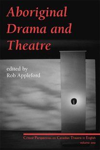 Aboriginal Drama And Theatre: Critical Perspectives on Canadian Theatre in English Vol. 1 Book by Rob Appleford | Trade Paperback | chapters.indigo.ca