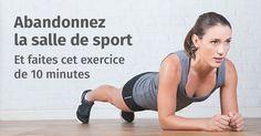 Cet entrainement de seulement 10 minutes vous fera quitter la salle de sport! Entraînez-vous partout et à tout moment pour obtenir des résultats similaires à ceux que vous pouvez atteindre dans une salle de fitness.