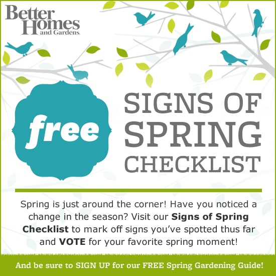Who can't wait for spring? We're counting down to its arrival with a fun Signs of Spring Checklist. Play along by checking off each sign that you experience throughout the season! Check it out here: http://www.bhg.com/blogs/everydaygardeners/signs-of-spring-checklist/
