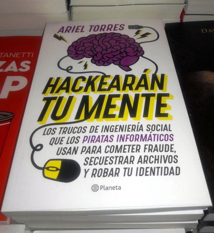"""Ariel Torres, """"Hackearán tu mente"""", Editorial Planeta, novedad septiembre 2017. Patricia Iacovone Agente."""