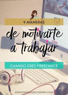 9 maneras de motivarte a trabajar cuando eres freelance. Tips para ser más productiva y organizar tu tiempo.