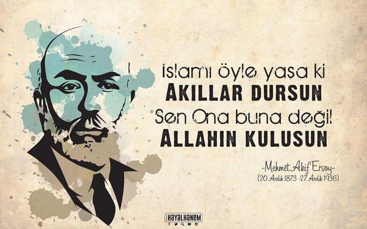 """""""İslam'ı öyle yaşa ki akıllar dursun. Sen ona buna değil Allah'a kulsun!"""" #MehmetAkifErsoy"""