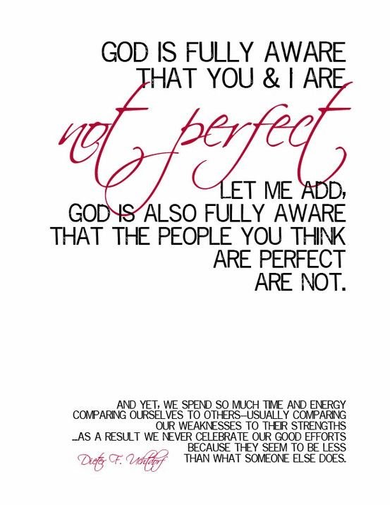 Dieter F. Uchtdorf: Remember This, God Is, Quote, Relief Society, Fully Awareness, So True, Living, Not Perfect, General Relief