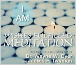 Free:  I Am Wishes Fulfilled Meditation,  Dr. Wayne Dyer's book Wishes Fulfilled