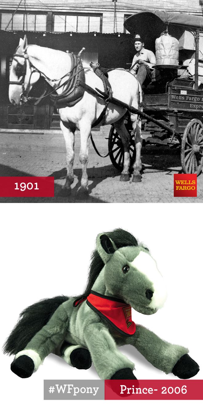 "Plush Pony Prince: In 1901, a handsome horse named Prince arrived at Wells Fargo's stable in Ardmore, Oklahoma Territory. He had cost $125—a ""Princely"" sum!—because he was the most handsome horse of them all. Prince always looked smart pulling the Wells Fargo wagon around downtown Ardmore. In 1913, Wells Fargo Messenger, the company magazine, reminded drivers: ""Our horses, wagons and harness are the pride of Wells Fargo service—our best advertisement."""