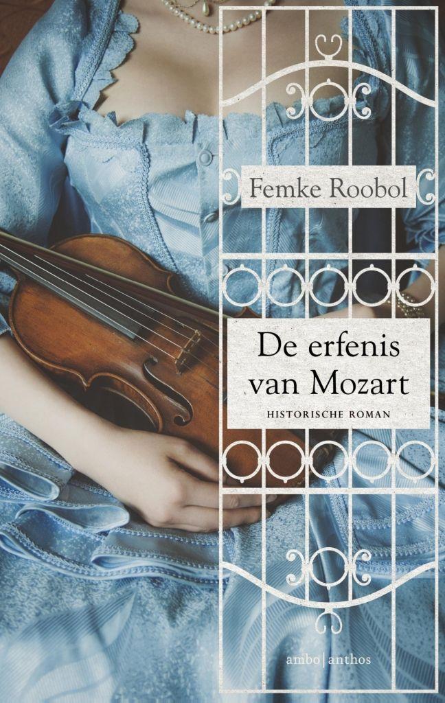 De erfenis van Mozart   Femke Roobol: Over de vrouw die door Mozarts familie werd gehaat terwijl Mozart zelf haar zo hartstochtelijk…
