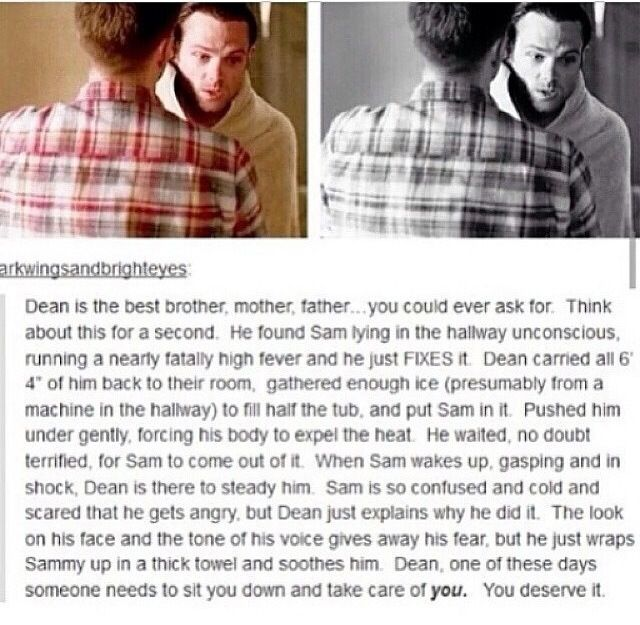 WHY DOES NO ONE THINK TO EVER TAKE CARE OF DEAN!!! DEAN IS ALWAYS THE ONE TAKING CARE OF EVERYTHING AND IT JUST MAKES ME SO SAD