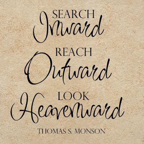 Search Inward, Reach Outward, Look Heavenward - Thomas S. Monson - Click Image to Close