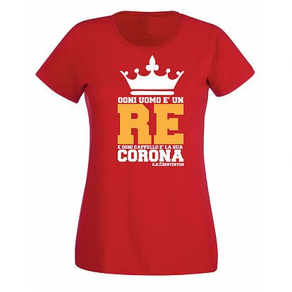 """Stampa T-shirt Donna #SERIGRAFIA #CHESTERTON #DISTRIBUTISMO #FRASSATI #PUMPSTREET """"Ogni uomo è un re e ogni cappello la sua corona"""" GKC"""