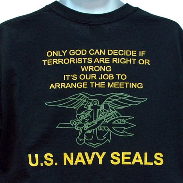 "Black T-shirt - ""Only God Can Decide If Terrorists or Right or Wrong. It's Our Job to Arrange the Meeting. U.S. Navy SEALs"" on back - Green U.S. Navy SEAL Trident on front - 100% Pre-Shrunk Cotton - S"