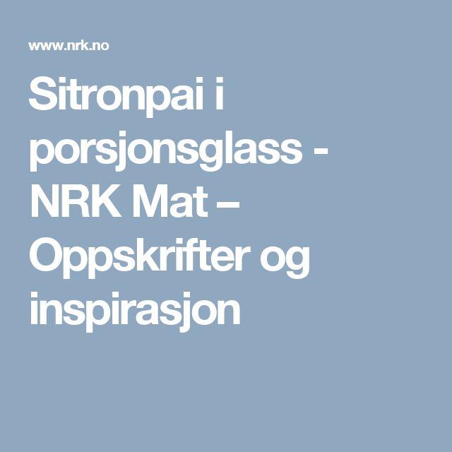 Sitronpai i porsjonsglass - NRK Mat – Oppskrifter og inspirasjon