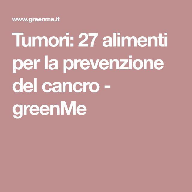 Tumori: 27 alimenti per la prevenzione del cancro - greenMe