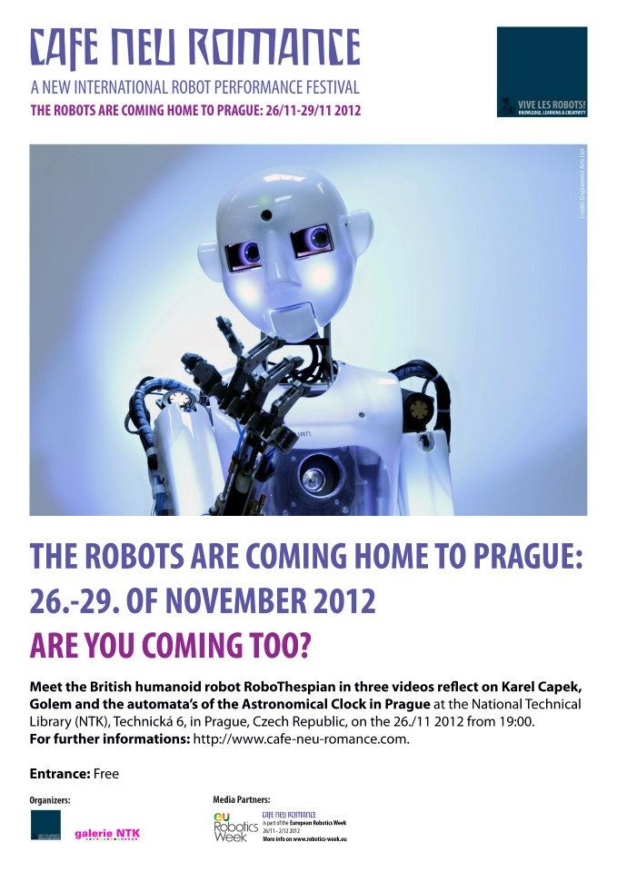 The Robots are coming home to Prague 26. - 29. of November 2012. Are you coming too?  Watch RoboThespian by British company Engineered Arts Ltd., in three small videos, reflect on Karel Capek and (R.U.R), Golem and the Automata's on the Astronomical Clock in Prague.  For further informations on the first editon of the new international robot performance festival in Prague, Czech Republic, please visit our web-site: http://cafe-neu-romance.com/