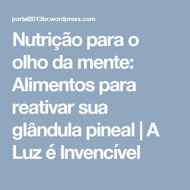 Nutrição para o olho da mente: Alimentos para reativar sua glândula pineal | A Luz é Invencível