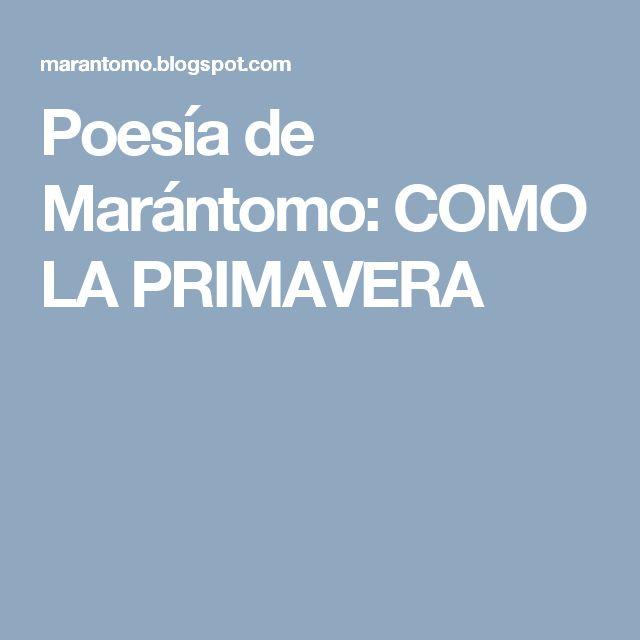 Poesía de Marántomo: COMO LA PRIMAVERA