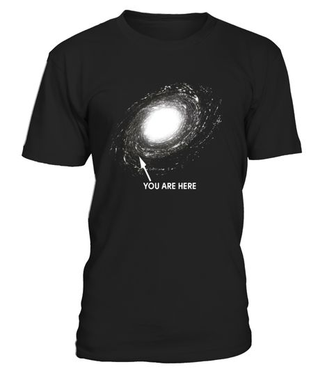 You Are Here Shirt Space Galaxy Universe T Shirt . Special Offer, not  available in shops Comes in a variety of styles and colours Buy yours now  before it is ...