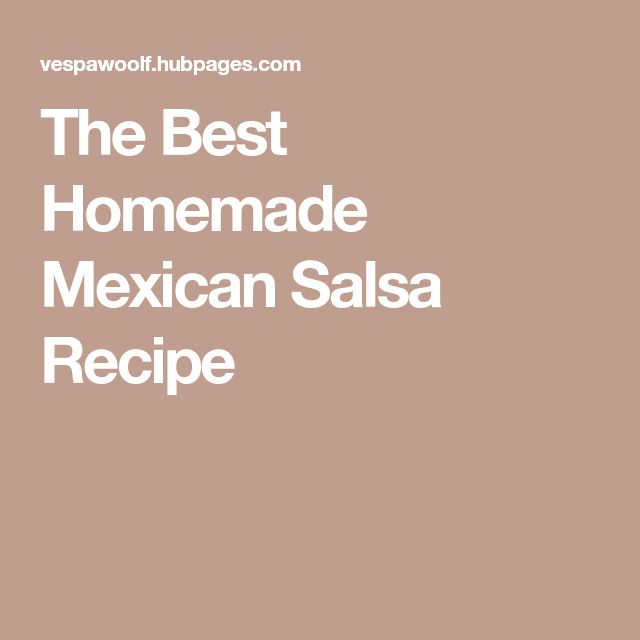 The Best Homemade Mexican Salsa Recipe