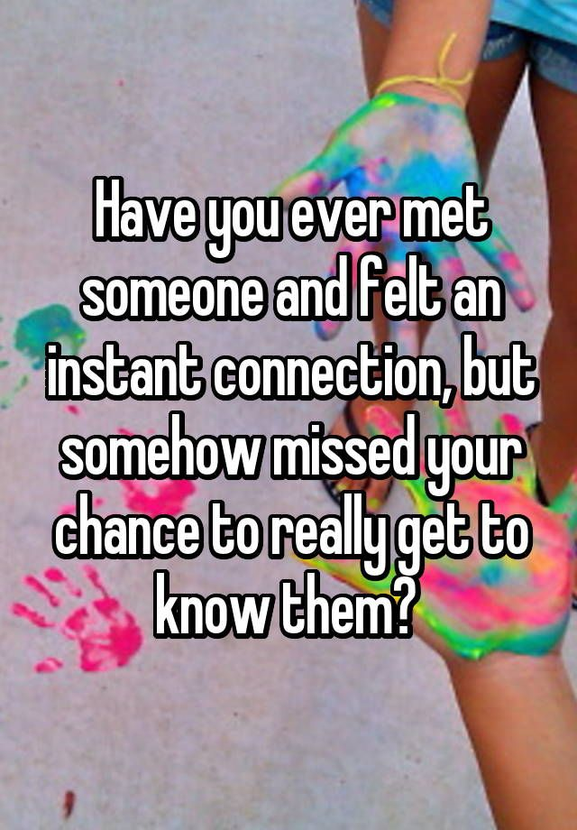 """Have you ever met someone and felt an instant connection, but somehow missed your chance to really get to know them? """