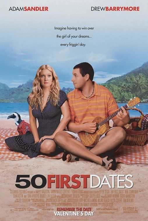 50 First Dates (2004), Adam Sandler & Drew Barrymore. I could watch