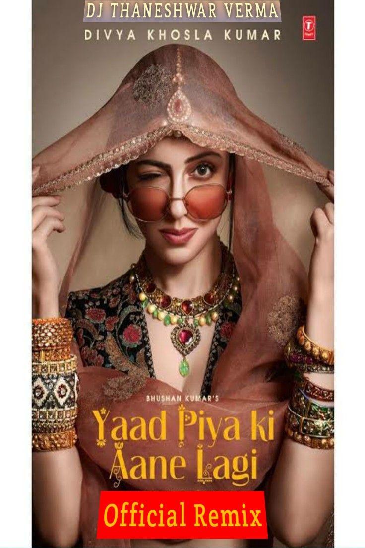 Yaad Piya Ki Aane Lagi Official Remix Dj Thaneshwar In 2020 Neha Kakkar Bollywood Songs Songs