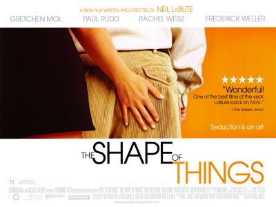 The Shape of Things. One of the best plays I've ever read. Film adaptation is great as well.