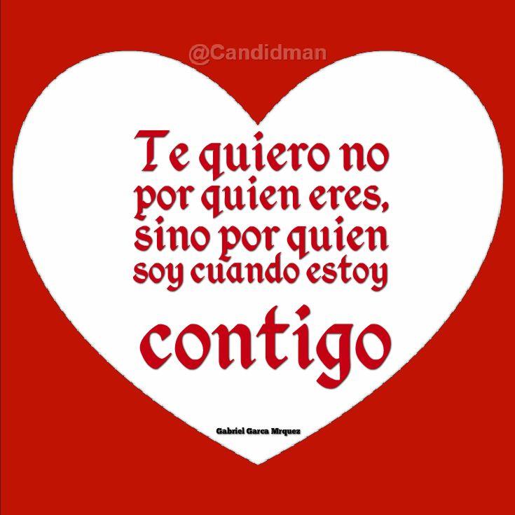 """#TeQuiero no por quien eres, sino por quien soy cuando estoy contigo"""". #GabrielGarciaMarquez #Poema @candidman"""