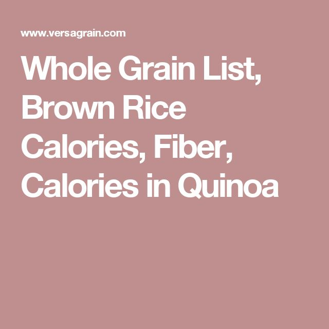 Whole Grain List, Brown Rice Calories, Fiber, Calories in Quinoa