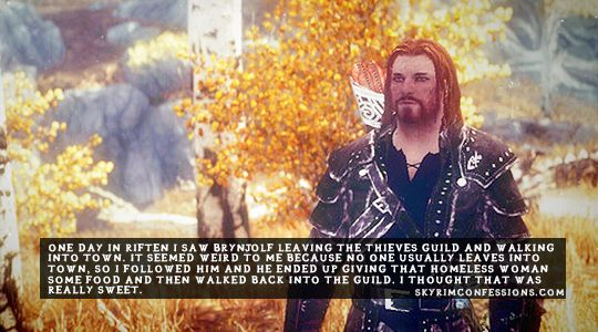 """One day in Riften I saw Brynjolf leaving the thieves guild and walking into town. It seemed weird to me because no one usually leaves into town, so I followed him and he ended up giving that homeless woman some food and then walked back into the guild. I thought that was really sweet.""skyrimconfessionss.tumblr.com- Image credit: [x]"