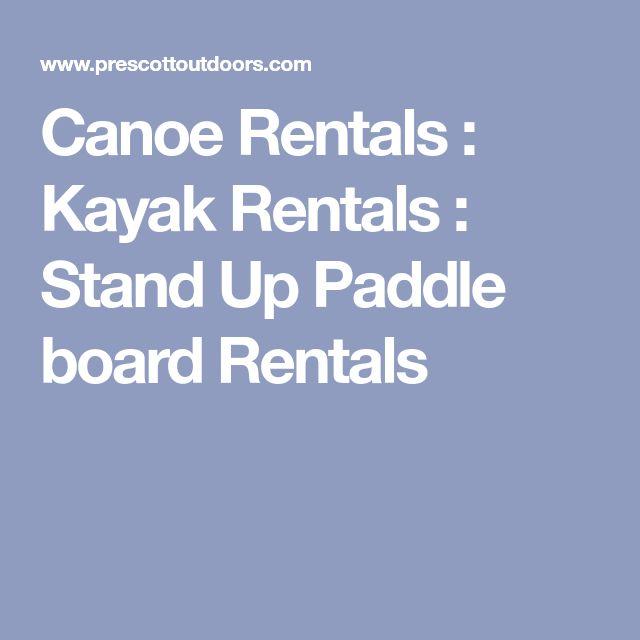 Canoe Rentals : Kayak Rentals : Stand Up Paddle board Rentals
