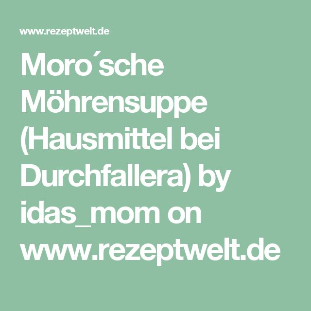 Moro´sche Möhrensuppe (Hausmittel bei Durchfallera) by idas_mom on www.rezeptwelt.de
