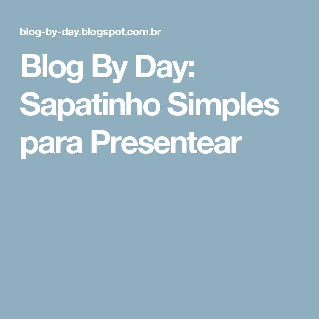 Blog By Day: Sapatinho Simples para Presentear