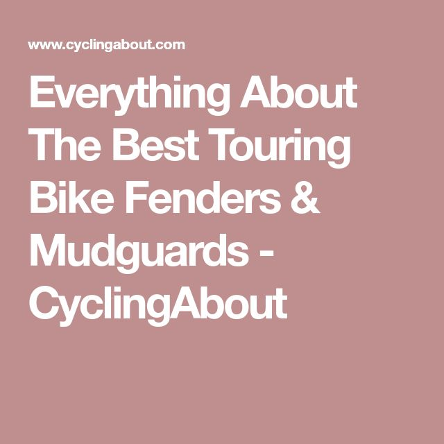 Everything About The Best Touring Bike Fenders & Mudguards - CyclingAbout