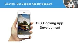 Bus Booking App Development Company  Bus booking mobile apps are developed by smarther, Smarther a leading mobile app development company delivers excellent bus booking apps from experienced hands, delivered numerous mobile apps as per clients requirements. For more details visit - http://smarther.co/bus-booking-app/