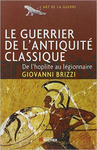 Le Guerrier de l'Antiquite - Giovanni Brizzi