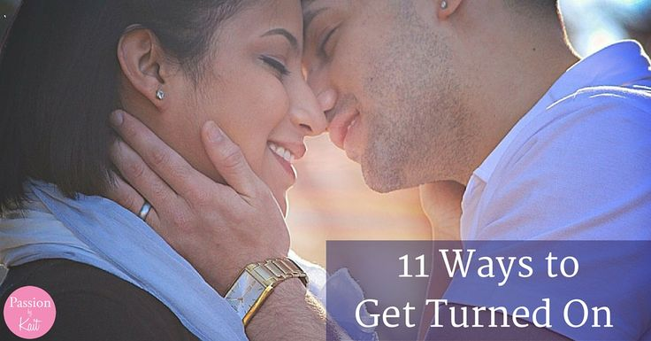 How to Get In The Mood - Get Turned On Fast | Passion by Kait #relationships