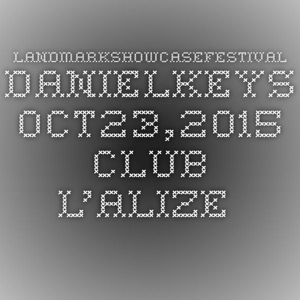 LandmarkShowcaseFestival DANIELKEYS Oct23,2015 CluB L'Alize