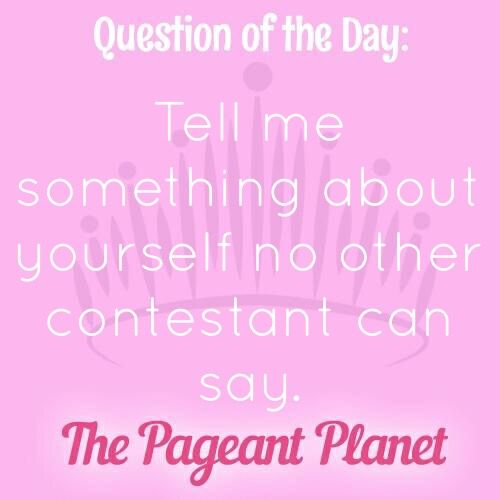 Today's Pageant Question of the Day is: Tell me something about yourself no other contestant can say.  Why this question was asked: Questions about what makes you unique are extremely common in pageant interviews, so you should always have an answer ready for this type of question.  Click to see how some of our Instagram followers answered the question: