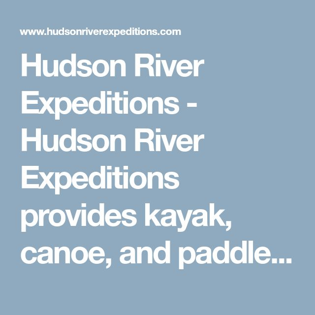 Hudson River Expeditions - Hudson River Expeditions provides kayak, canoe, and paddle board rentals, tours, and instruction for the novice to the experienced paddler.