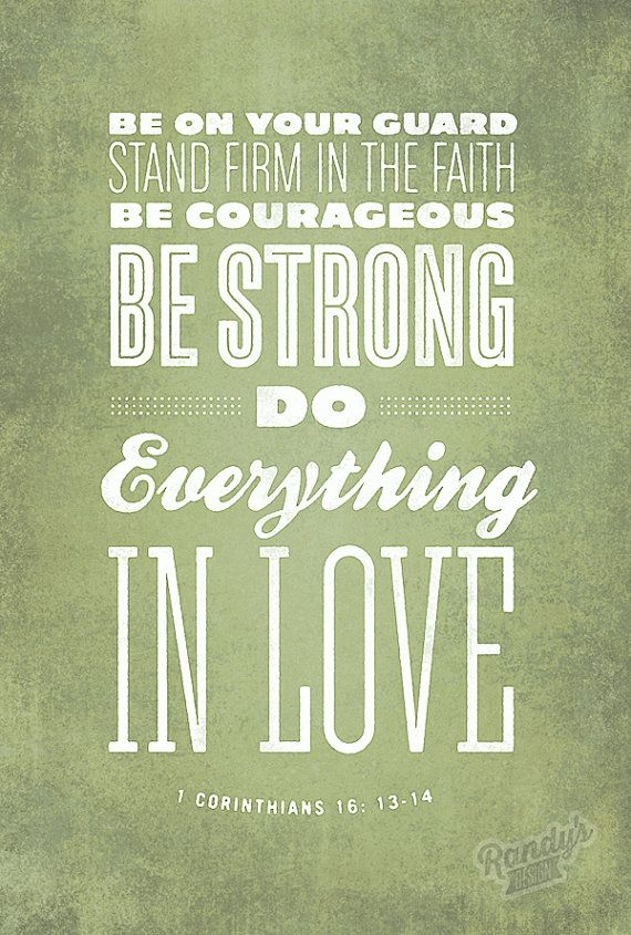 """Lord Jesus, Grow in us to do and be these things... """"Be on your guard; stand firm in the faith; be courageous; be strong. Do everything in love."""" – 1 Corinthians 16:13-14 TNIV  