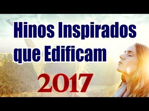 40 Hinos lindos Inspirados por Deus que Edificam 2017 - YouTube