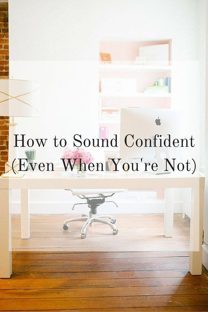 How To Sound Confident (Even When Youu0027re ...