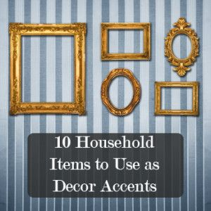 10 Household Items to Use for Fabulous Decor Accents. This is cool.  Love the old frames without pictures!