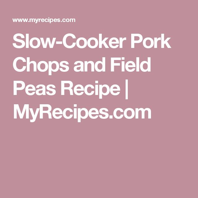Slow-Cooker Pork Chops and Field Peas Recipe | MyRecipes.com