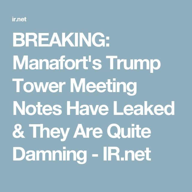 BREAKING: Manafort's Trump Tower Meeting Notes Have Leaked & They Are Quite Damning - IR.net