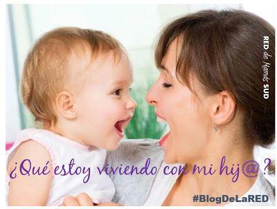 El Blog de la RED de Mamás SUD: ¿Qué estoy viviendo con mi hij@? #Maternidad #Hijos #Experiencias #VidaFamiliar #BlogDeLaRED