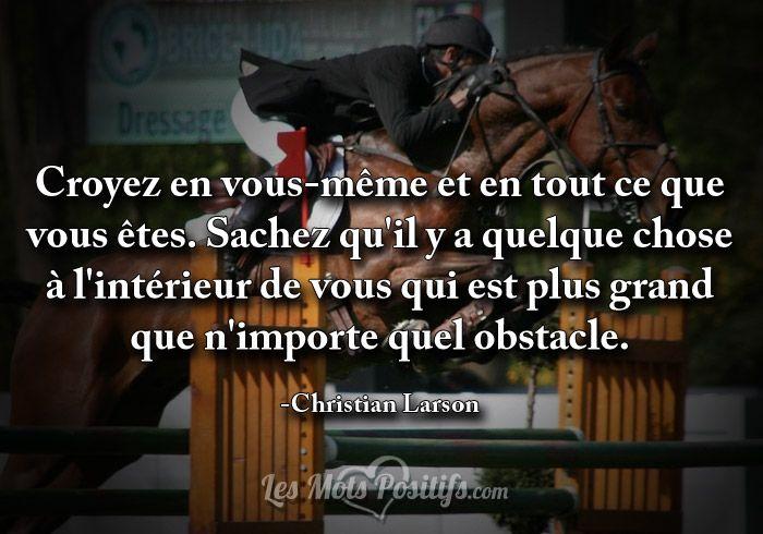 Croyez en vous-même et en tout ce que vous êtes. Sachez qu'il y a quelque chose à l'intérieur de vous qui est plus grand que n'importe quel obstacle. -Christian Larson #citation #citationdujour #proverbe #quote #frenchquote #pensées #phrases #french #français