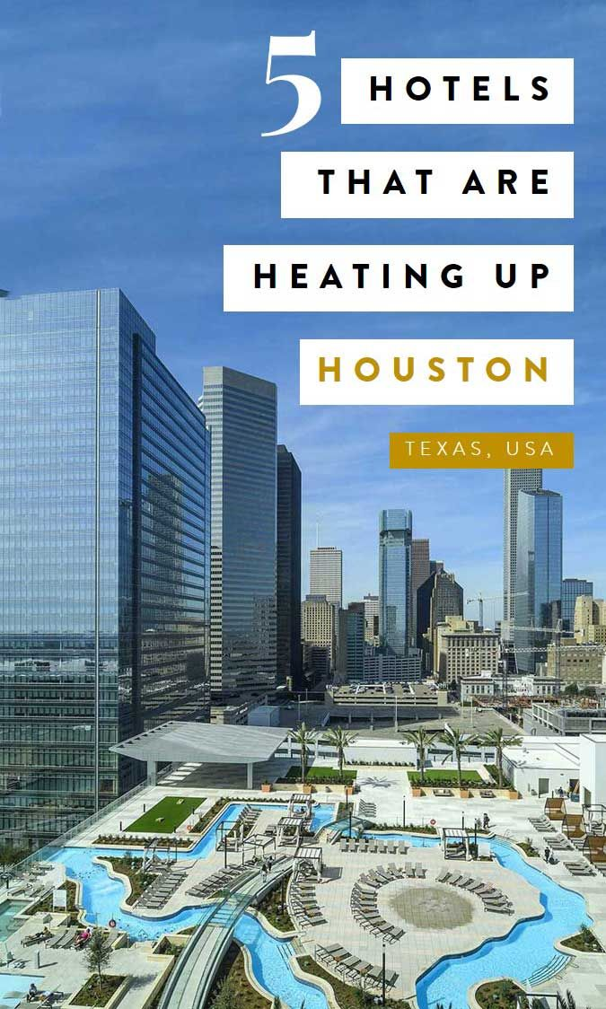 5 Hotels That Are Heating Up Houston With Images California