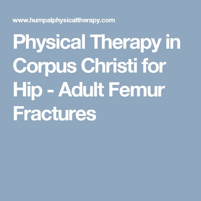 Physical Therapy in Corpus Christi for Hip - Adult Femur Fractures
